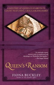 Queen's Ransom - A Mystery at Queen Elizabeth I's Court Featuring Ursula Blanchard ebook by Fiona Buckley
