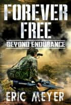 Beyond Endurance (Forever Free Book 2) ebook by Eric Meyer