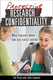 Protecting Research Confidentiality - What happens when law and ethics collide ebook by Ted Palys,John Lowman