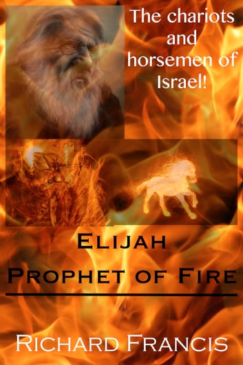 Elijah Prophet of Fire ebook by Richard Francis