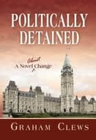 Politically Detained ebook by Graham Clews