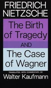 The Birth of Tragedy and The Case of Wagner ebook by Kobo.Web.Store.Products.Fields.ContributorFieldViewModel