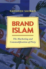 Brand Islam - The Marketing and Commodification of Piety ebook by Faegheh Shirazi