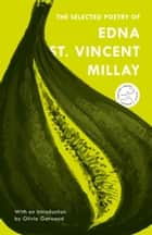 The Selected Poetry of Edna St. Vincent Millay ebook by Edna St. Vincent Millay, Nancy Milford, Olivia Gatwood