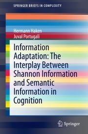 Information Adaptation: The Interplay Between Shannon Information and Semantic Information in Cognition ebook by Hermann Haken,Juval Portugali