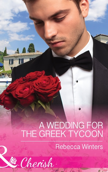 A Wedding for the Greek Tycoon (Mills & Boon Cherish) (Greek Billionaires, Book 2) ebook by Rebecca Winters