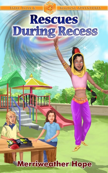 Rescues During Recess - Fairy Tales & Magical Adventures ebook by Merriweather Hope