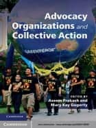 Advocacy Organizations and Collective Action ebook by Aseem Prakash, Mary Kay Gugerty