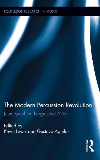 The Modern Percussion Revolution - Journeys of the Progressive Artist ebook by