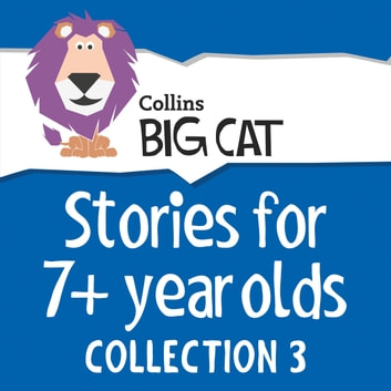 Stories for 7+ year olds: Collection 3 (Collins Big Cat Audio) audiobook by Collins Big Cat
