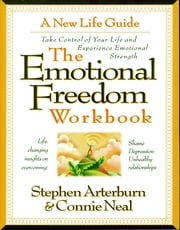 The Emotional Freedom Workbook - Take Control of Your Life And Experience Emotional Strength ebook by Stephen Arterburn