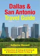 Dallas & San Antonio Travel Guide ebook by Katherine Maxwell