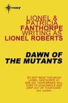 Dawn of the Mutants ebook by Lionel Roberts, Lionel Fanthorpe, Patricia Fanthorpe