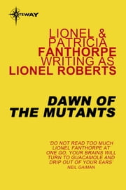Dawn of the Mutants ebook by Lionel Roberts,Lionel Fanthorpe,Patricia Fanthorpe