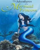 The Adventures of a Mermaid Princess ebook by Wanda Edmond
