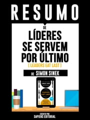 "Resumo De ""Líderes Se Servem Por Último (Leaders Eat Last) – De Simon Sinek"" ebook by Sapiens Editorial"