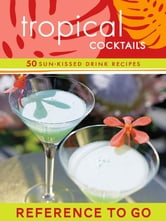 Tropical Cocktails: Reference to Go - 50 Sun-Kissed Drink Recipes ebook by Mittie Hellmich