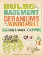 Bulbs in the Basement, Geraniums on the Windowsill ebook by Brian McGowan,Alice McGowan