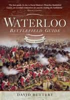 Waterloo Battlefield Guide ebook by David Buttery