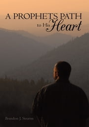 A Prophets Path to His Heart ebook by Brandon J. Stearns