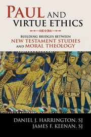 Paul and Virtue Ethics - Building Bridges Between New Testament Studies and Moral Theology ebook by James F. Keenan, SJ,Daniel J. Harrington, SJ