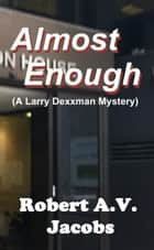 Almost Enough ebook by Robert A.V. Jacobs