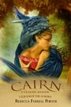 Cairn: A Dragon Memoir - Legends of the Aurora, #2 ebook by Rebecca Ferrell Porter