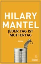 Jeder Tag ist Muttertag - Roman ebook by Hilary Mantel