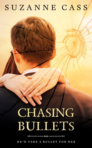 Chasing Bullets ebook by Suzanne Cass