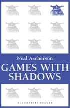 Games with Shadows ebook by Neal Ascherson