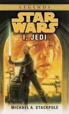 I, Jedi: Star Wars ebook by Michael A. Stackpole