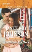 The Closer He Gets ebook by Janice Kay Johnson