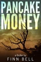 Pancake Money ebook by Finn Bell