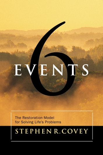 Six Events: The Restoration Model for Solving Life's Problems ebook by Stephen R.  Covey