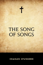 The Song of Songs ebook by Charles Spurgeon