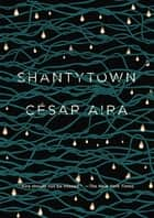 Shantytown ebook by César Aira, Chris Andrews