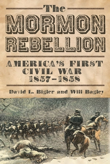The Mormon Rebellion - America's First Civil War, 1857-1858 ebook by David L. Bigler,Will Bagley