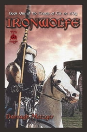 Ironwolfe: Book One of the Triads of Tir na n'Og ebook by Darragh Metzger