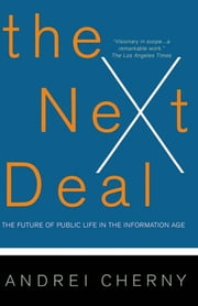 The Next Deal - The Future Of Public Life In The Information Age ebook by Andrei Cherny