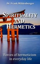 Spirituality and Hermetics - Forces of hermeticism in everyday life ebook by Frank Mildenberger