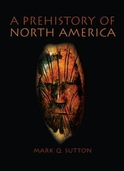 Prehistory of North America ebook by Mark Sutton