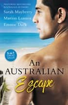 An Australian Escape - 3 Book Box Set ebook by Emmie Dark, Marion Lennox, Sarah Mayberry