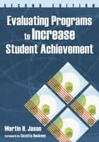Evaluating Programs to Increase Student Achievement ebook by Martin H. Jason