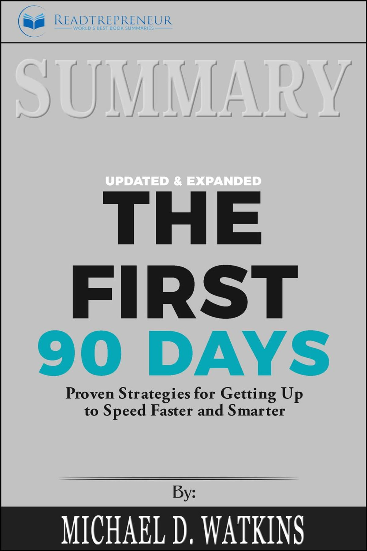 Summary: The First 90 Days, Updated and Expanded: Proven Strategies for Getting  Up to Speed Faster and Smarter eBook by Readtrepreneur Publishing | Rakuten  ...