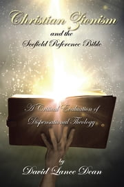 Christian Zionism and the Scofield Reference Bible - A Critical Evaluation of Dispensational Theology ebook by David Lance Dean