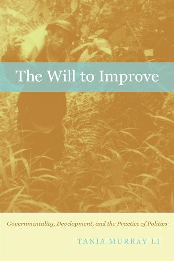 The Will to Improve - Governmentality, Development, and the Practice of Politics ebook by Tania Murray Li