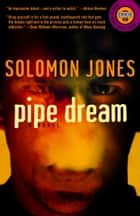 Pipe Dream - A Novel ebook by Solomon Jones