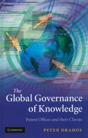 The Global Governance of Knowledge ebook by Drahos, Peter