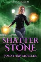 Cloak Games: Shatter Stone ebook by