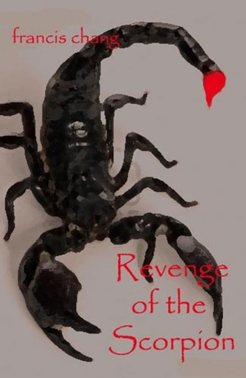 Revenge of the Scorpion ebook by Francis Chang